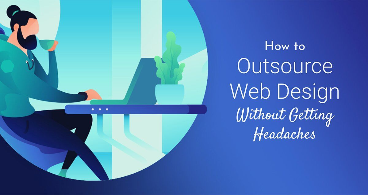 How to Outsource Web Design Without Getting Headaches