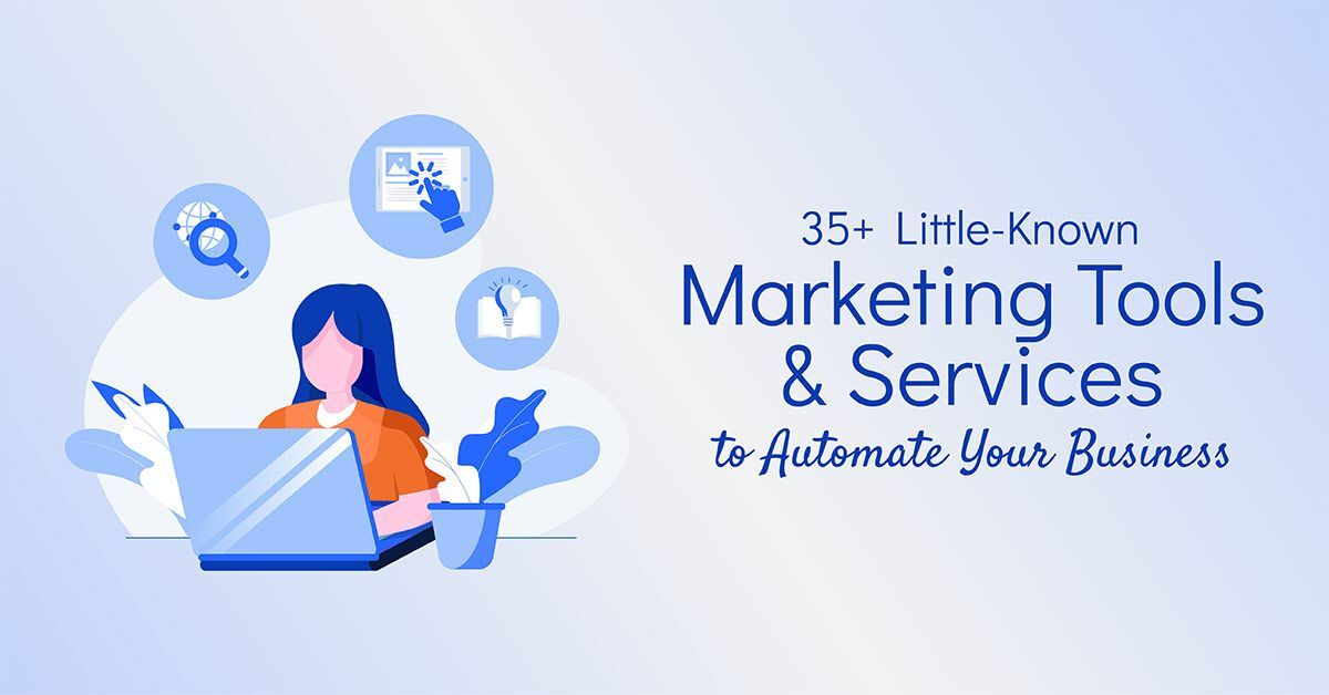 35+ Little-Known Marketing Tools & Services to Automate Your Business